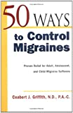 img - for 50 Ways to Control Migraines : Proven Relief for Adult, Adolescent, and Child Migraine Suffers (50 Ways...Series) book / textbook / text book