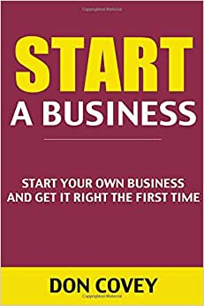 Start A Business: Start Your Own Business And Get It Right The First Time (how To Start A Small Business, Starting A Business, Starting A Business Book, Startup, How To Write A Business Plan)