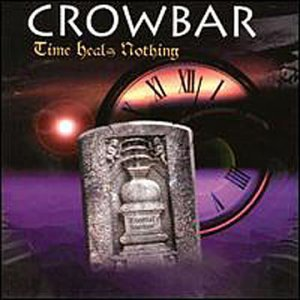 Time Heals Nothing (Features Kirk Windstein of Down) by Crowbar