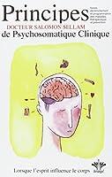 Principes de Psychosomatique Clinique - Lorsque l'esprit influence le corps