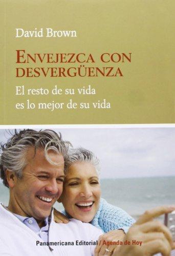 Envejezca Con Desverguenza: El Resto de su Vida Es Lo Mejor de su Vida = Age with Shamelessness (Agenda de Hoy)