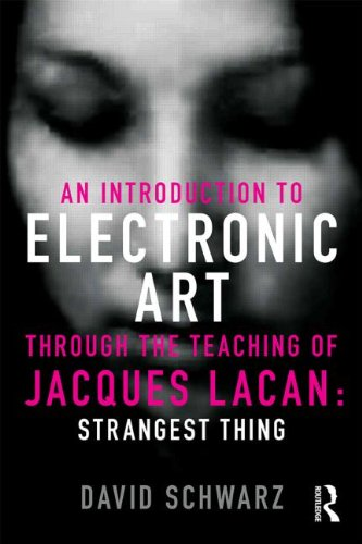 An Introduction to Electronic Art Through the Teaching of Jacques Lacan: Strangest Thing