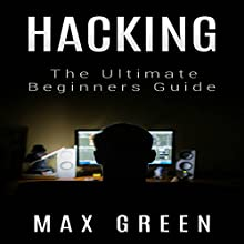 Hacking: The Ultimate Beginners Guide Audiobook by Max Green Narrated by Anna Castiglioni