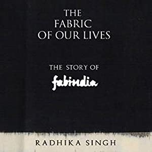 The Fabric of Our Lives: The Story of Fabindia Audiobook