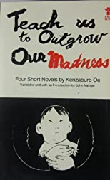 Teach Us to Outgrow Our Madness : Four Short Novels