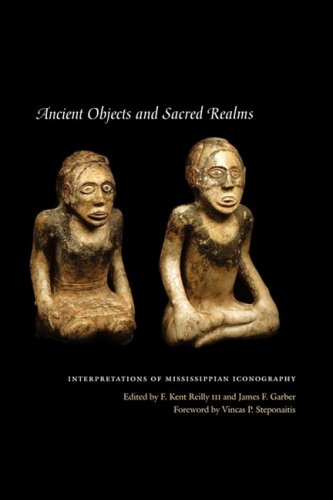 Ancient Objects and Sacred Realms: Interpretations of Mississippian Iconography (Linda Schele Series in Maya and Pre-Col
