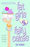 Sue Watson Fat Girls and Fairy Cakes