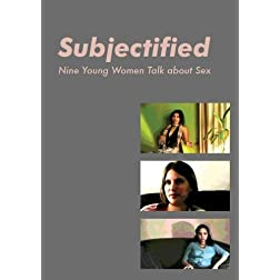 Subjectified: Nine Young Women Talk about Sex