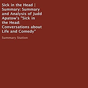Summary and Analysis of Judd Apatow's 'Sick in the Head: Conversations About Life and Comedy' Audiobook