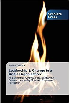 Leadership & Change In A Crisis Organization