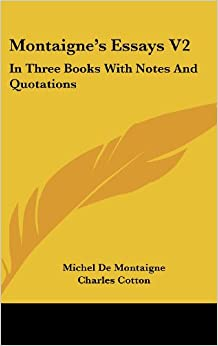 quotes about essays by montaigne Montaigne's age was one of adventure and exploration, and many travelers returned to europe with tales of strange and fascinating people elsewhere.