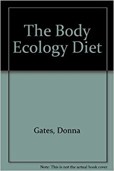 The Body Ecology Diet Donna Gates Amazon Com Books