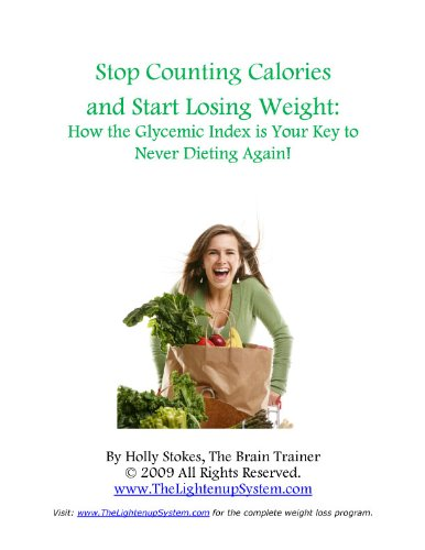 Stop Counting Calories and Start Losing Weight: How the Glycemic Index is Your Key to Never Dieting Again! (Lighten Up! The Health Coach's Guide to Nutrition in Action)