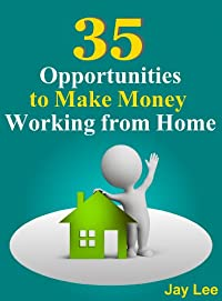 (FREE on 6/16) 35 Opportunities To Make Money Working From Home by Jay Lee - http://eBooksHabit.com