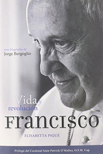 Francisco: Vida y Revolucion: Una Biografia de Jorge Bergoglio