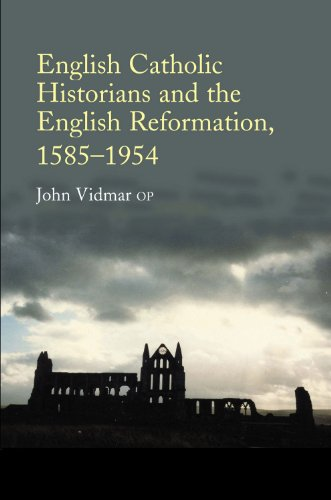 English Catholic Historians and the English Reformation: 1585-1954