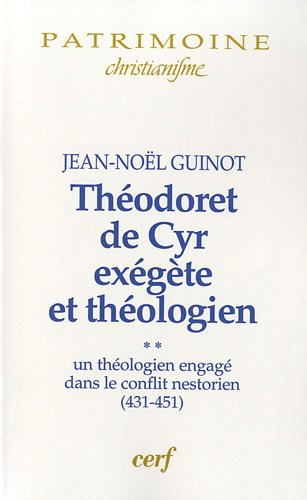 Théodoret de Cyr, exégète et théologien : Volume 2, Un théologien engagé dans le conflit nestorien (431-451)