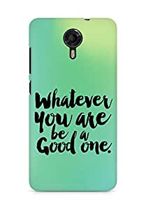 Amez Whatever you are Be a Good One Back Cover For Micromax Canvas Xpress 2 E313