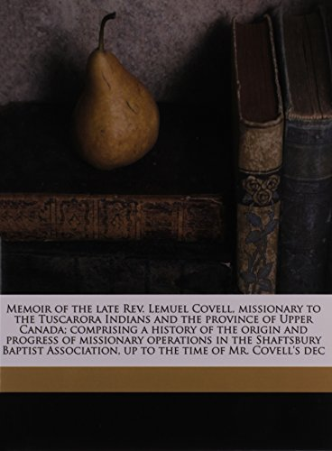 Memoir of the late Rev. Lemuel Covell, missionary to the Tuscarora Indians and the province of Upper Canada; comprising a history of the origin and ... up to the time of Mr. Covell's dec