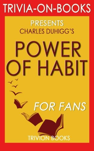 Power of Habit: By Charles Duhigg (Trivia-On-Books): Why We Do What We Do in Life and Business