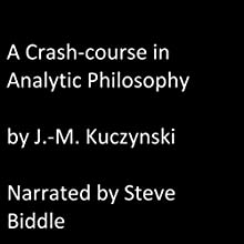 A Crash Course in Analytic Philosophy | Livre audio Auteur(s) : J.-M. Kuczynski Narrateur(s) : Steve Biddle