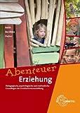Abenteuer Erziehung: Pädagogische, psychologische und methodische Grundlagen der Erzieherinnenausbildung - Fred Bernitzke, Hans-Dietrich Barth, Winfried Fischer