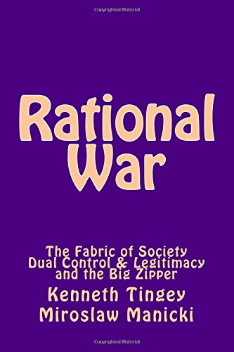 Rational War: The Fabric of Society, Dual Control and Legitimacy, and the Big Zipper