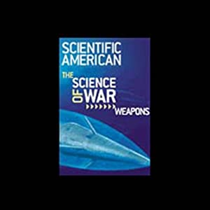 The Science of War: Weapons, A ScientificAmerican.com Special Online Issue | []