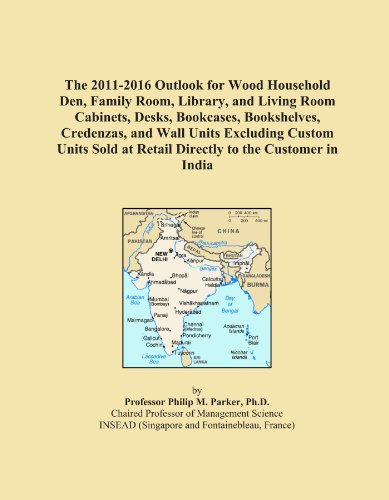 The 2011-2016 Outlook for Wood Household Den, Family Room, Library, and Living Room Cabinets, Desks, Bookcases, Bookshelves, Credenzas, and Wall Units ... at Retail Directly to the Customer in India PDF