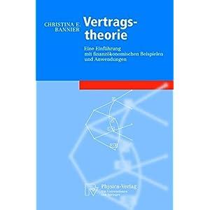 Vertragstheorie: Eine Einführung mit Finanzökonomischen Beispielen und Anwendungen: Eine Einfuhrun