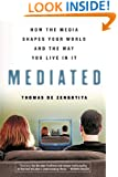 Mediated: How the Media Shapes Our World and the Way We Live in It