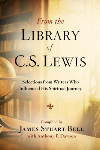 From the Library of C. S. Lewis: Selections from Writers Who Influenced His Spiritual Journey, James Stuart Bell, Anthony P. Dawson