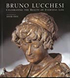 img - for Bruno Lucchesi: Celebrating the Beauty of Everyday Life book / textbook / text book