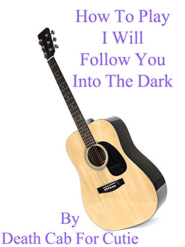 How To Play I Will Follow You Into The Dark By Death Cab For Cutie - Guitar Tabs
