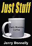 Just Stuff:Early Morning Coffee