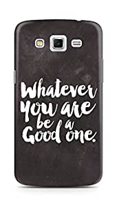 Amez Whatever you are Be a Good One Back Cover For Samsung Galaxy Grand 2 G7102