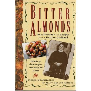 Bitter Almonds: Recollections & Recipes from a Sicilian Girlhood by Maria Grammatico, Mary Taylor Simeti