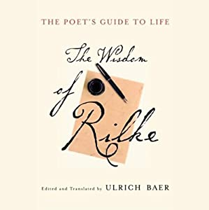 The Poet's Guide to Life: The Wisdom of Rilke | [Edited, Translated by Ulrich Baer]