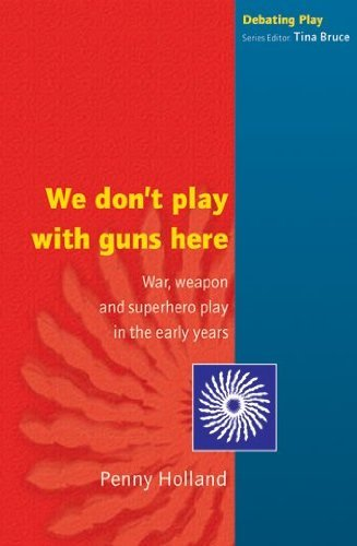Penny Holland - We don't play with guns here: War, Weapon and Superhero Play in the Early Years