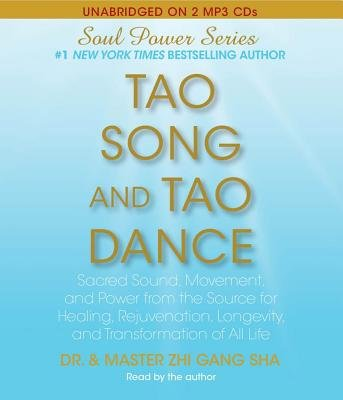 Tao Song and Tao Dance: Sacred Sound, Movement, and Power from the Source for Healing, Rejuvenation, Longevity, and Transformation of All L