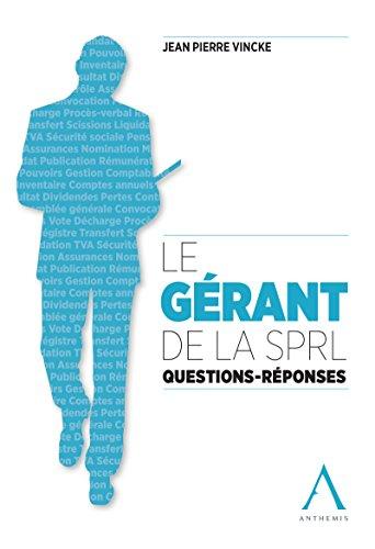 Le gérant de la SPRL: Questions - Réponses (Droit belge)