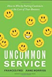 img - for Uncommon Service: How to Win by Putting Customers at the Core of Your Business by Frei, Frances, Morriss, Anne (2012) Hardcover book / textbook / text book