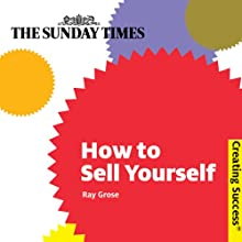 How to Sell Yourself: Creating Success Series (       UNABRIDGED) by Ray Grose Narrated by Colin Mace