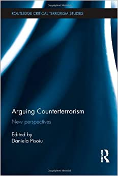 Arguing Counterterrorism: New perspectives (Routledge Critical Terrorism Studies) by Daniela Pisoiu