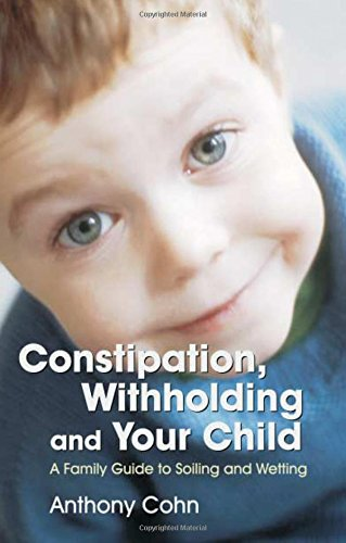 Constipation, Withholding and Your Child: A Family Guide to Soiling and Wetting