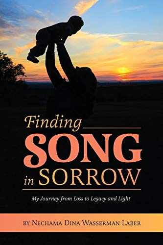 Finding Song in Sorrow My Journey from Loss to Legacy and Light [Laber, Nechama Dina Wasserman] (Tapa Blanda)