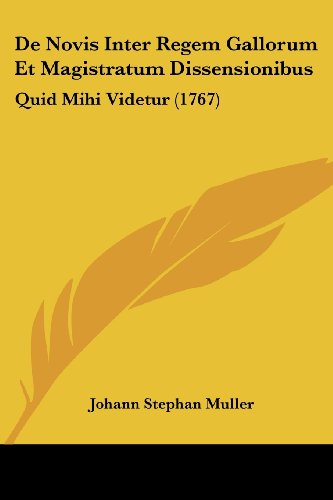 de Novis Inter Regem Gallorum Et Magistratum Dissensionibus: Quid Mihi Videtur (1767)