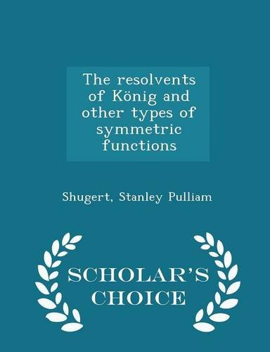 The resolvents of König and other types of symmetric functions - Scholar's Choice Edition