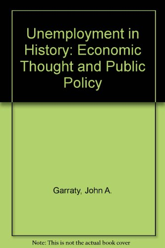 Unemployment in History: Economic Thought and Public Policy