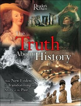 The Truth About History: How New Evidence is Transforming the Story of the Past, Editors of Reader's Digest